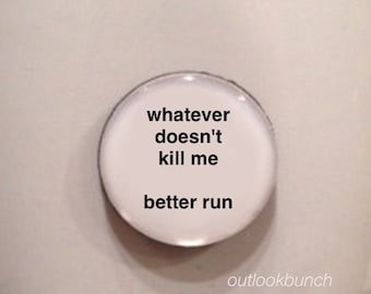 Mini Quote Magnet | Whatever Doesn't Kill Me Better Run