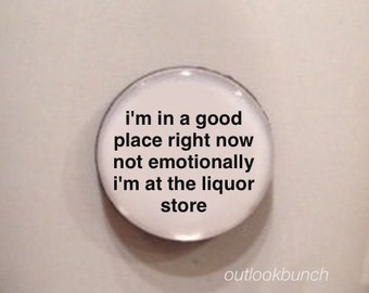 Mini Quote Magnet | I'm in a Good Place Right Now Not Emotionally I'm at the Liquor Store