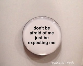 Mini Quote Magnet | Don't Be Afraid of Me Just Be Expecting Me