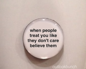Mini Quote Magnet | When People Treat You Like They Don't Care Believe Them
