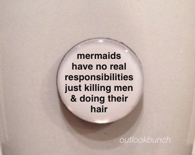 Featured listing image: Mini Quote Magnet | Mermaids Have No real Responsibilities Just Killing Men & Doing Their Hair