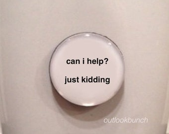 Mini Quote Magnet | Can I Help? Just Kidding