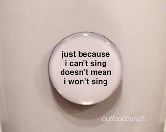 Mini Quote Magnet | Just Because I Can't Sing Doesn't Mean I Won't Sing