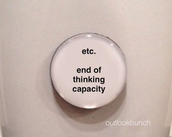 Mini Quote Magnet | Etc. End of Thinking Capacity