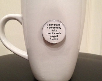 Mini Quote Magnet | I Don't Take it Personally I Take Credit Cards Paypal & Cash