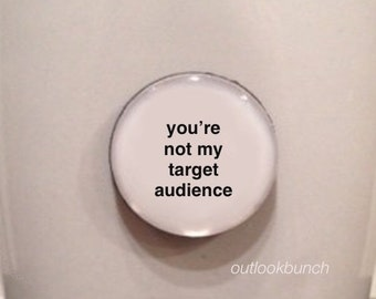 Mini Quote Magnet | You're Not My Target Audience