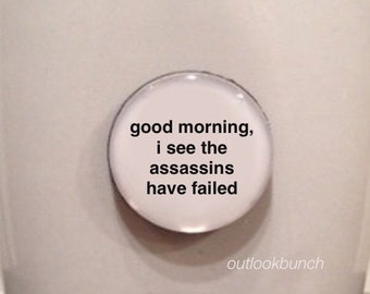Mini Quote Magnet   Good Morning, I See The Assassins Have Failed