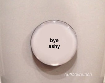 Mini Quote Magnet | Bye Ashy