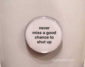 Mini Quote Magnet | Never Miss a Good Chance to Shut Up