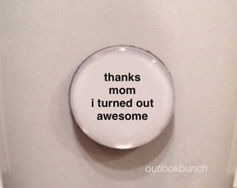 Mini Quote Magnet | Thanks Mom I Turned Out Awesome