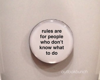 Mini Quote Magnet | Rules Are For People Who Don't Know What To Do