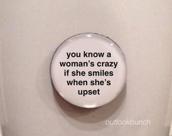 Mini Quote Magnet | You Know a Woman's Crazy if she Smiles When She's Upset