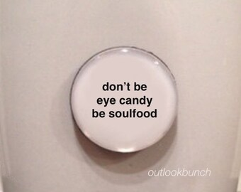 Mini Quote Magnet | Don't Be Eye Candy Be Soulfood