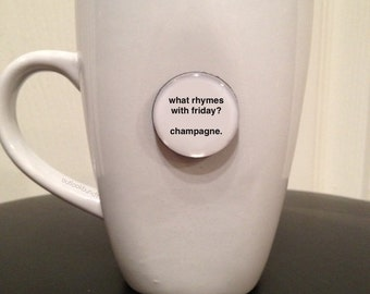 Mini Quote Magnet | What Rhymes With Friday? Champagne.