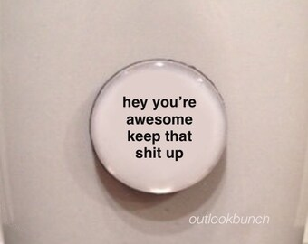 Mini Quote Magnet | Hey You're Awesome Keep That Sh* Up