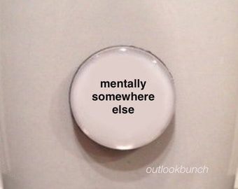 Mini Quote Magnet | Mentally Somewhere Else