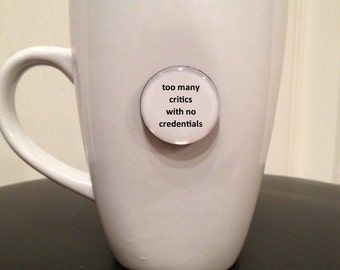 Mini Quote Magnet | Too Many Critics With No Credentials