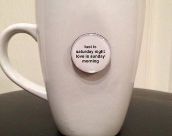 Mini Quote Magnet   Lust Is Saturday Night Love Is Sunday Morning