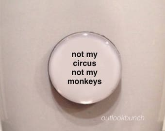 Mini Quote Magnet | Not My Circus Not My Monkeys
