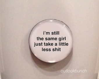 Mini Quote Magnet | I'm Still the Same Girl Just Take a Little Less S* - RHOA - Cynthia Bailey