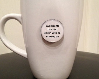 Mini Quote Magnet | Sweatpants Hair Tied Chillin With No Makeup On - Drake