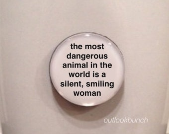 Mini Quote Magnet | The Most Dangerous Animal in the World is a Silent, Smiling Woman