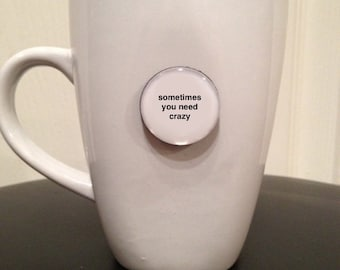 Mini Quote Magnet | Sometimes You Need Crazy