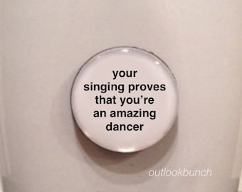 Mini Quote Magnet | RuPaul Drag Race - Your Singing Proves That You're an Amazing Dancer