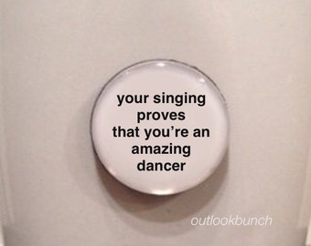 Mini Quote Magnet   RuPaul Drag Race - Your Singing Proves That You're an Amazing Dancer