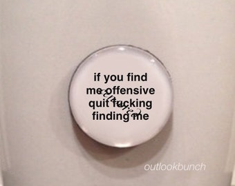 Mini Quote Magnet | If You Find Me Offensive Quit F* Finding Me - Mature