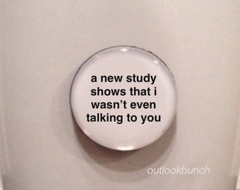 Mini Quote Magnet | A New Study Shows That I Wasn't Even Talking To You
