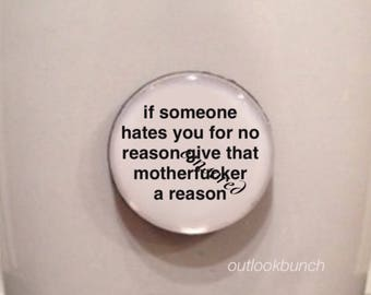 Mini Quote Magnet | If Someone Hates you for No Reason Give That Motherf* a Reason - Mature