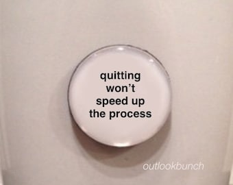 Mini Quote Magnet | Quitting Won't Speed Up The Process