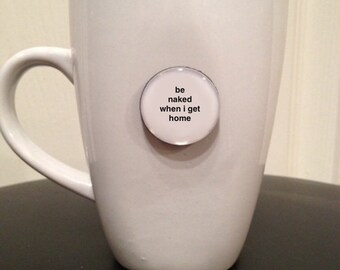 Mini Quote Magnet | Be Naked When I Get Home