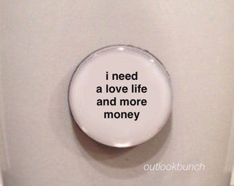 Mini Quote Magnet | I Need a Love Life and More Money