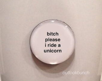 Mini Quote Magnet | B* Please I'm a Unicorn - or - B* Please I Ride a Unicorn