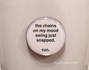 Mini Quote Magnet | The Chains on my Mood Swing Just Snapped.  Run.