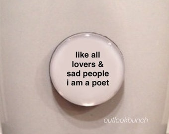 Mini Quote Magnet | Like all Lovers & Sad People I am a Poet - Kill Your Darlings