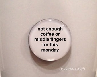 Mini Quote Magnet | Not Enough Coffee or Middle Fingers for This Monday