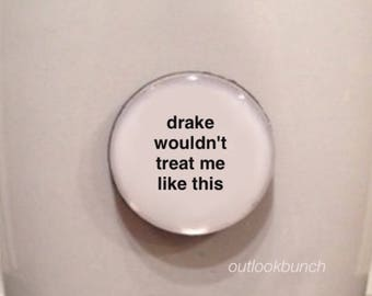 Mini Quote Magnet | Drake Wouldn't Treat Me Like This