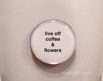 Mini Quote Magnet | Live Off Coffee & Flowers