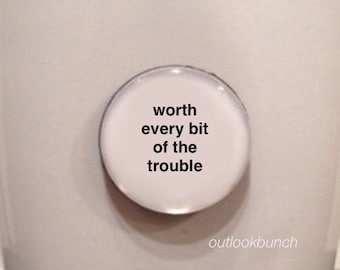 Mini Quote Magnet | Worth Every Bit of The Trouble
