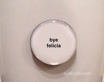 Mini Quote Magnet | Bye Felicia