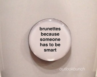 Mini Quote Magnet | Brunettes Because Someone Has to be Smart