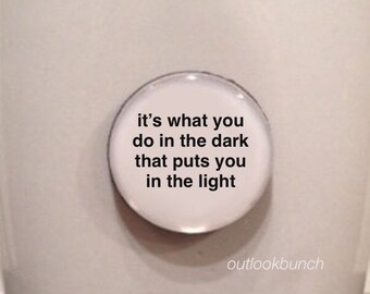 Mini Quote Magnet | It's What You Do In The Dark That Puts You In The Light