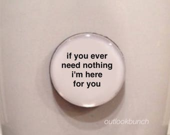 Mini Quote Magnet | If You Ever Need Nothing I'm Here for You
