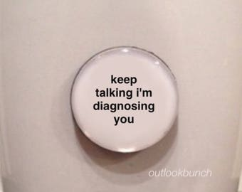 Mini Quote Magnet | Keep Talking I'm Diagnosing You
