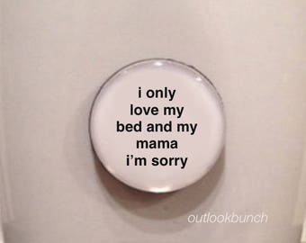 Mini Quote Magnet | I Only Love My Bed and My Mama I'm Sorry - Drake
