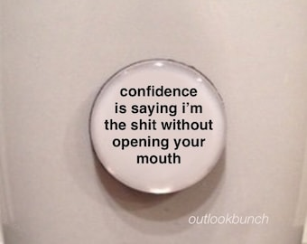 Mini Quote Magnet | Confidence Is Saying I'm The S* Without Opening Your Mouth