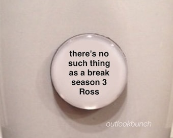 Mini Quote Magnet | There's No Such Thing As A Break, Season 3 Ross - How to be Single